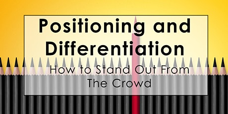 Positioning and Differentiation - How to Stand Out From The Crowd tickets