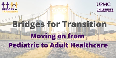 Bridges for Transition:Traveling from Pediatric to Adult Healthcare tickets