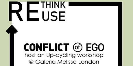 Up-cycling Workshop with Conflict of Ego @ Galeria Melissa  tickets
