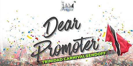 'DEAR PROMOTER' TRINIDAD CARNIVAL SENDOFF tickets
