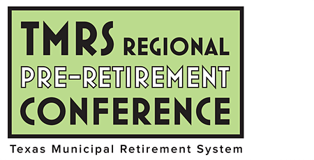 TMRS Regional Pre-Retirement Conference • San Marcos tickets