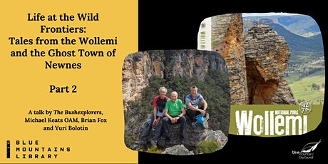 Life at the Wild Frontiers: Tales from the Wollemi and Ghost Town of Newnes tickets