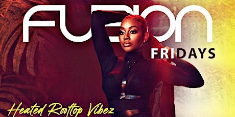 Fuzion Fridays @ EDEN Rooftop [Each & Every Friday Night] tickets