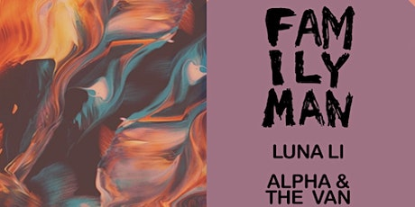 Family Man with Luna Li & Alpha and the Van tickets