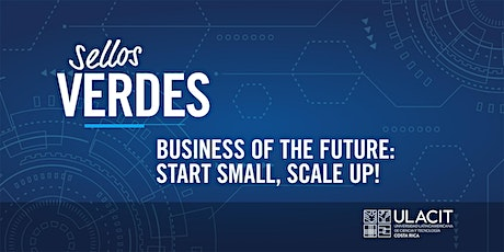 SELLO VERDE: Business of the Future: Start Small, Scale up! entradas