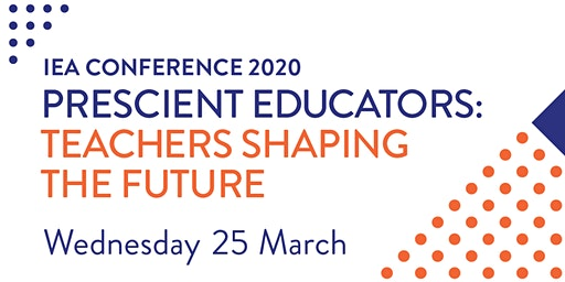 IEA Conference 2020 | Prescient Educators: Teachers shaping the future