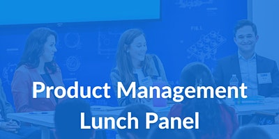Product Management Lunch Panel