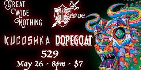 Dopegoat, Kucoshka, Crusade, Great Wide Nothing at 529 tickets