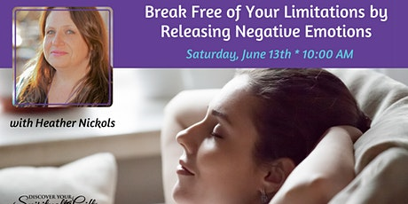 Break Free of Your Limitations by Releasing Negative Emotions tickets
