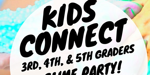 Kids Connect Slime Party - 3rd, 4th, & 5th Graders