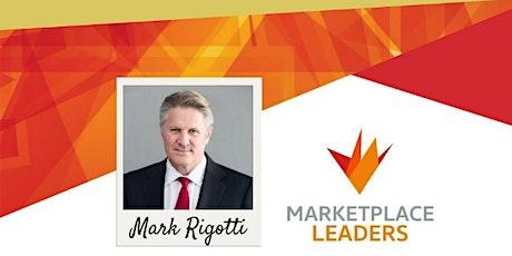 Marketplace Leaders Speaker Series: Mark Rigotti tickets