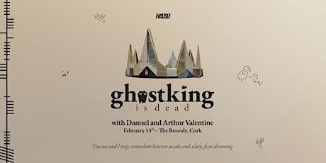 Ghostking is Dead w/ Damsel & Arthur Valentine tickets