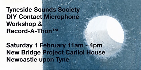 Tyneside Sounds Society Contact Mic Workshop + Record-A-Thon : New Bridge tickets