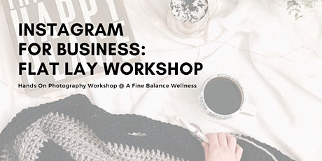 POSTPONED - Instagram for Business: Flat Lay Photography Workshop tickets