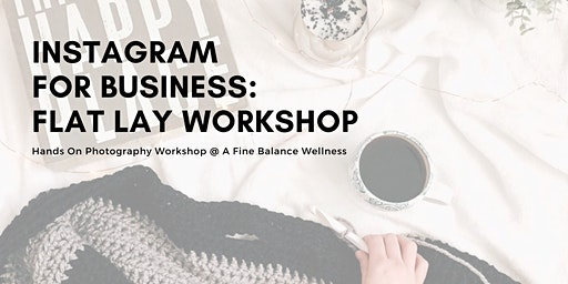 Instagram for Business: Flat Lay Photography Workshop