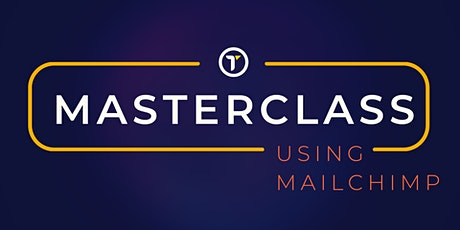 Using Mailchimp - Masterclass tickets