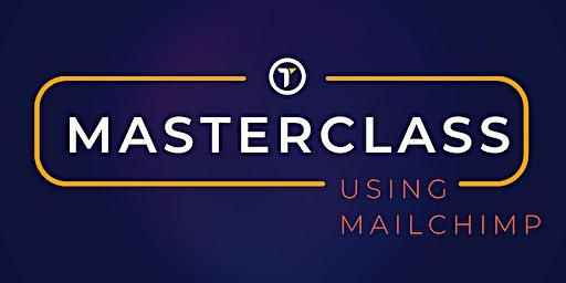 Using Mailchimp - Masterclass
