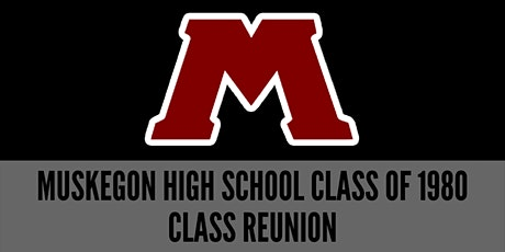 MUSKEGON HIGH SCHOOL CLASS OF '80 40th CLASS REUNION tickets