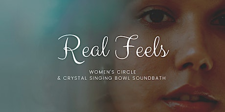 Real Feels Women's Circle & Soundbath Experience tickets