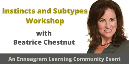 Enneagram Instincts and Subtypes Workshop with Beatrice Chestnut