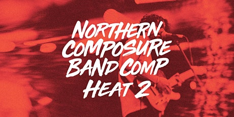 Northern Composure Band Comp Heat 2 tickets