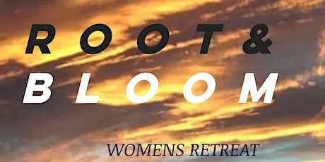 Root and Bloom Womens Retreat tickets