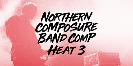 Northern Composure Band Comp Heat 3 tickets