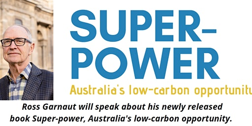Superpower - Australia's Low Carbon Opportunity with Ross Garnaut