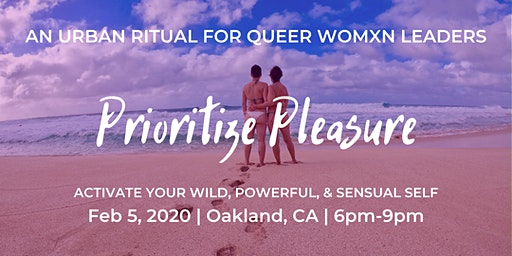 Prioritize Pleasure: An Urban Ritual For Queer Womxn Leaders