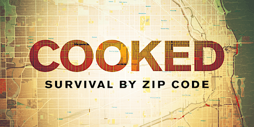 Cooked: Survival by Zip Code (March 8 @Windsor Park Lutheran Church)