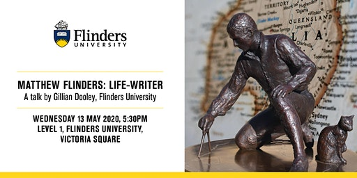 Matthew Flinders: Life-Writer A talk by Gillian Dooley, Flinders University