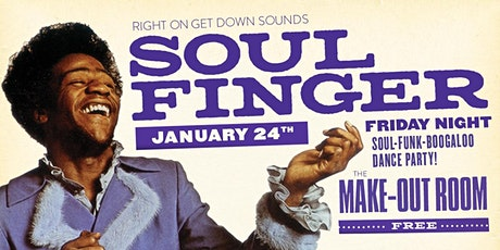 SOUL FINGER •  SOUL-FUNK-BOOGALOO PARTY • FRIDAY NIGHT 1/24/20 • MAKE-OUT tickets