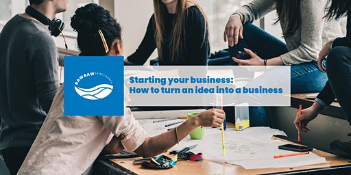 Starting your business: How to turn an idea into a business