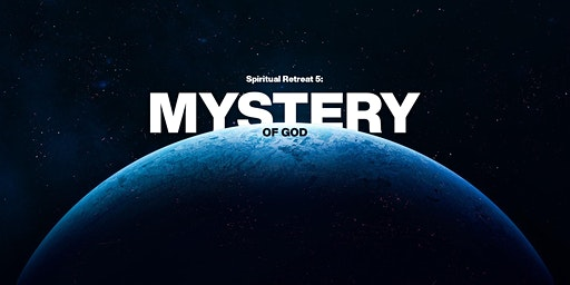 Spiritual Retreat 5: The Mystery of God