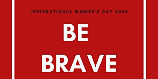 International Women's Day Sydney 2020 - BE BRAVE