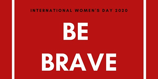 International Women's Day Brisbane 2020 - BE BRAVE