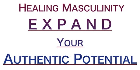 Healing Masculinity: E X P A N D  Your Authentic Potential tickets