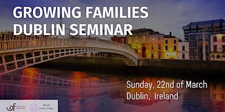 Growing Families Dublin Seminar, March 2020 tickets