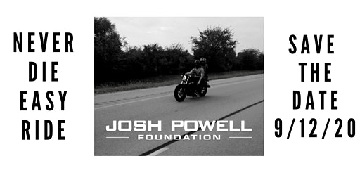 NEVER DIE EASY, MOTORCYCLE RIDE: Benefiting the Josh Powell Foundation