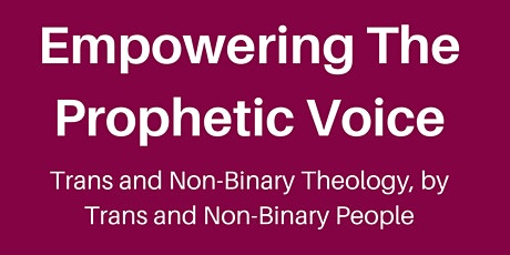 Empowering The Prophetic Voice: Trans and Non Binary Theology tickets