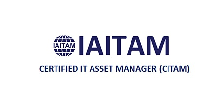 IAITAM Certified IT Asset Manager (CITAM) 4 Days Virtual Live Training in Hamilton City tickets