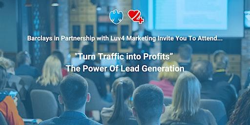 """Turn Traffic into Profits"" – The Power Of Lead Generation"