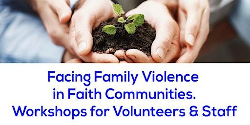 Facing Family Violence in Faith Communities Volunteers & Staff (Workshop 3)
