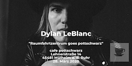Dylan LeBlanc   Raumfahrtzentrum goes pottschwarz   Mülheim a. d. Ruhr tickets