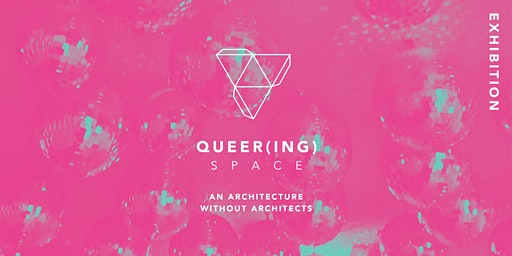 QUEER(ING) SPACE: An Architecture Without Architects