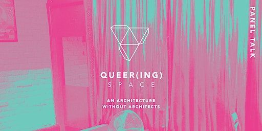 QUEER(ING) SPACE: Panel Talk