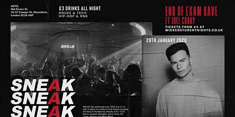 SNEAK -End Of Exams Rave FT JOEL CORRY  at XOYO (£3 Drinks)  tickets