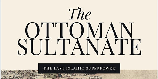 The Ottoman Empire - 4 Week Course (Tue 3rd Mar | 7:30PM)