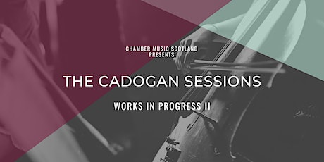 The Cadogan Sessions | Works in Progress II tickets