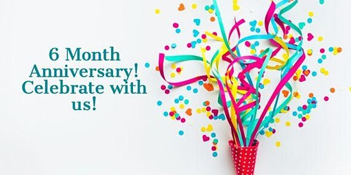6 Month Anniversary Celebration